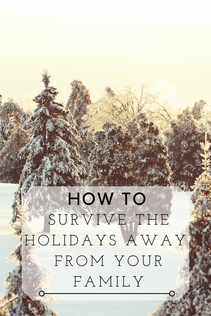 How to survive the Holidays away from your family